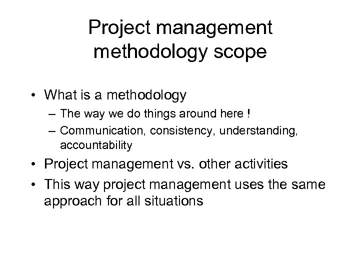 Project management methodology scope • What is a methodology – The way we do