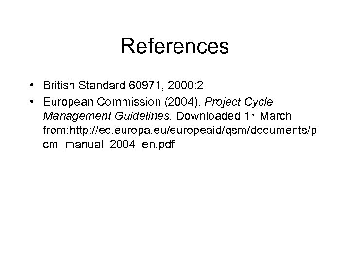 References • British Standard 60971, 2000: 2 • European Commission (2004). Project Cycle Management