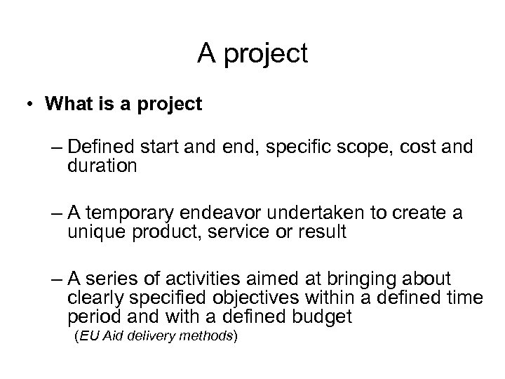 A project • What is a project – Defined start and end, specific scope,