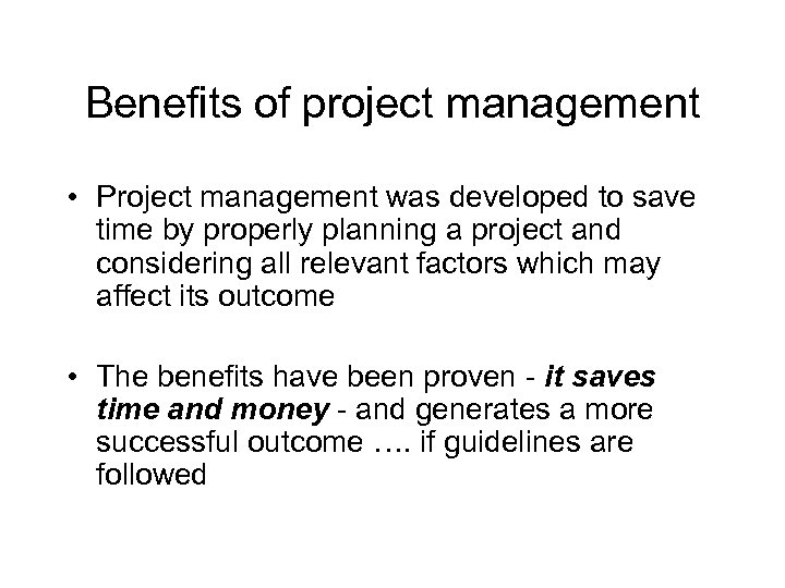 Benefits of project management • Project management was developed to save time by properly