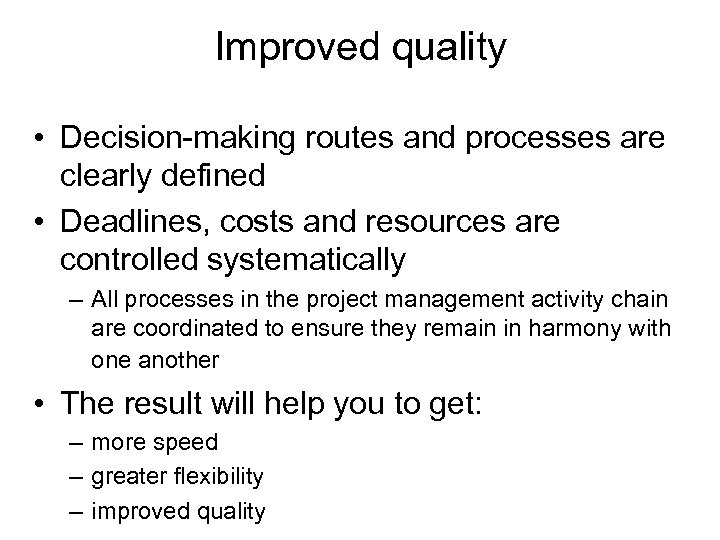 Improved quality • Decision-making routes and processes are clearly defined • Deadlines, costs and