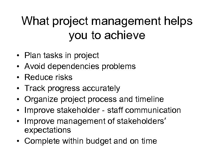 What project management helps you to achieve • • Plan tasks in project Avoid
