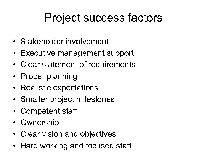 Project success factors • • • Stakeholder involvement Executive management support Clear statement of