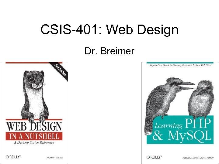 CSIS-401: Web Design Dr. Breimer
