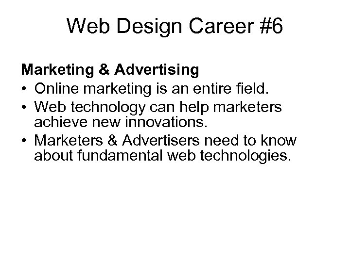 Web Design Career #6 Marketing & Advertising • Online marketing is an entire field.
