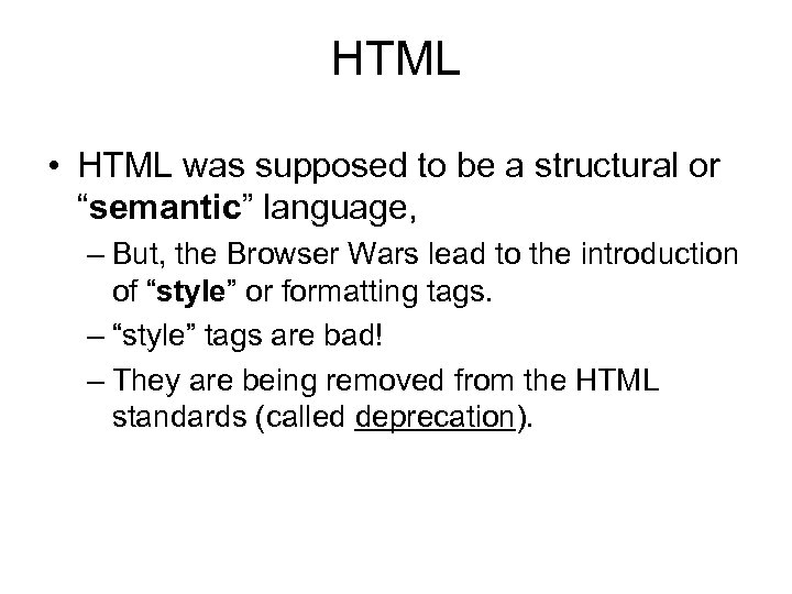 "HTML • HTML was supposed to be a structural or ""semantic"" language, – But,"