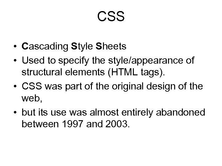 CSS • Cascading Style Sheets • Used to specify the style/appearance of structural elements