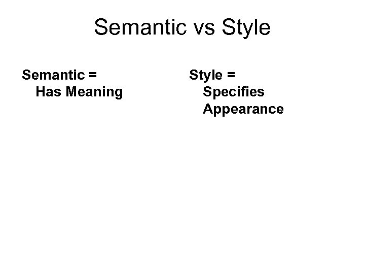 Semantic vs Style Semantic = Has Meaning Style = Specifies Appearance