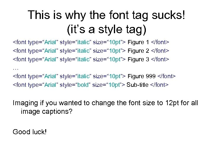 "This is why the font tag sucks! (it's a style tag) <font type=""Arial"" style=""italic"""