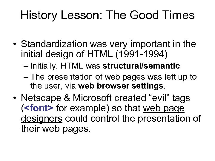 History Lesson: The Good Times • Standardization was very important in the initial design