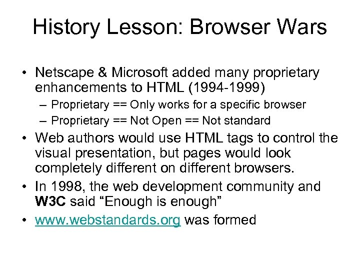History Lesson: Browser Wars • Netscape & Microsoft added many proprietary enhancements to HTML