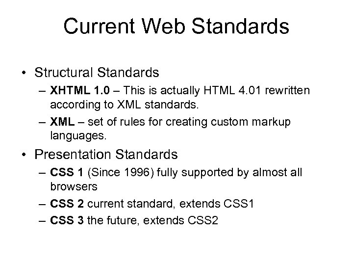 Current Web Standards • Structural Standards – XHTML 1. 0 – This is actually