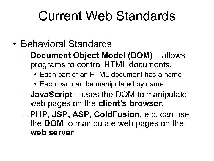 Current Web Standards • Behavioral Standards – Document Object Model (DOM) – allows programs