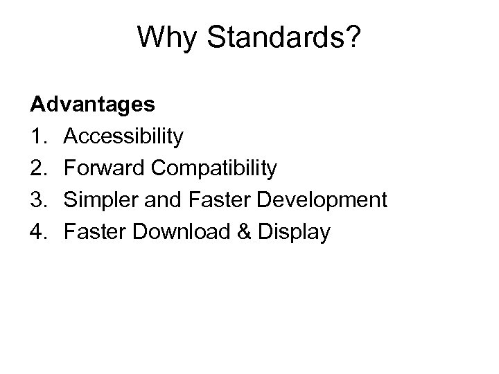 Why Standards? Advantages 1. Accessibility 2. Forward Compatibility 3. Simpler and Faster Development 4.