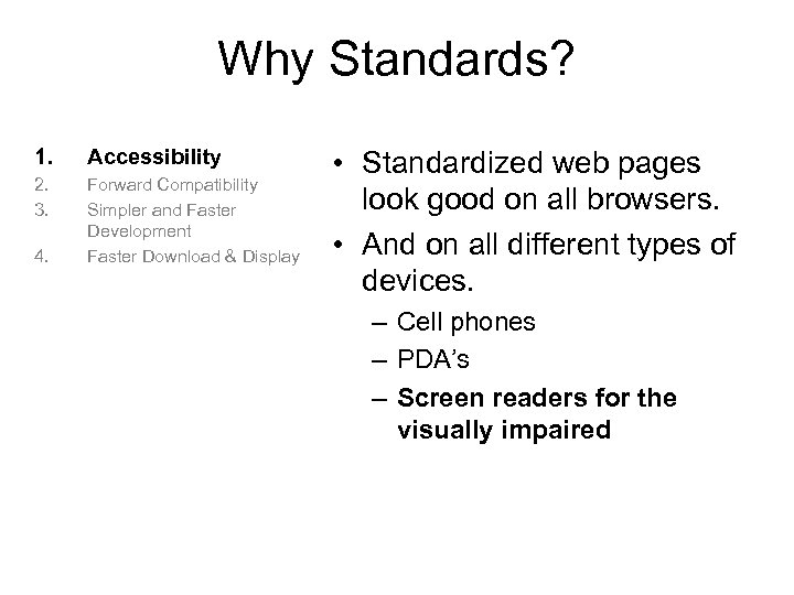 Why Standards? 1. Accessibility 2. 3. Forward Compatibility Simpler and Faster Development Faster Download