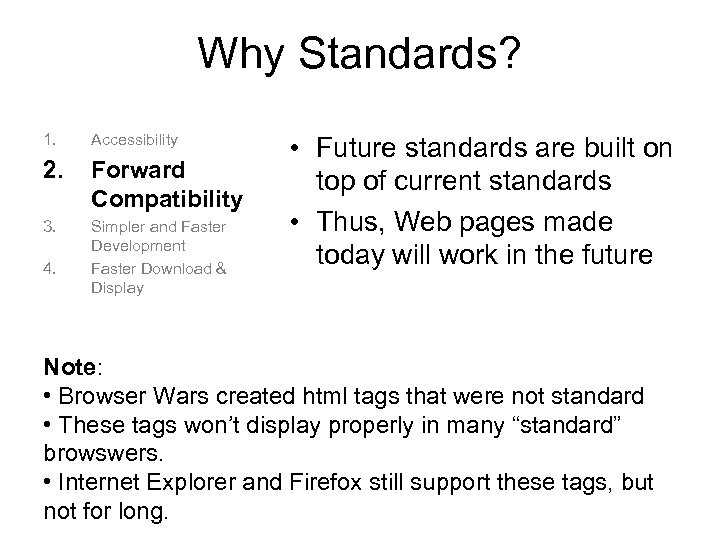 Why Standards? 1. Accessibility 2. Forward Compatibility 3. Simpler and Faster Development Faster Download