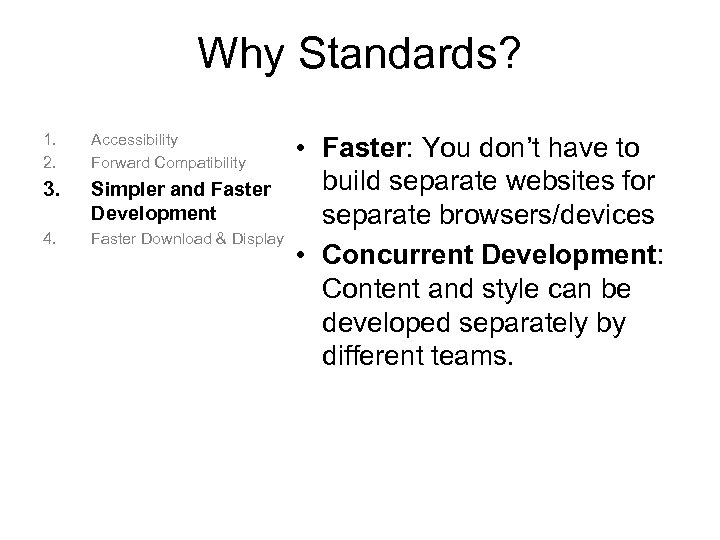 Why Standards? 1. 2. Accessibility Forward Compatibility 3. Simpler and Faster Development 4. Faster