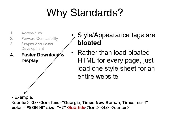 Why Standards? 1. 2. 3. Accessibility Forward Compatibility Simpler and Faster Development 4. Faster