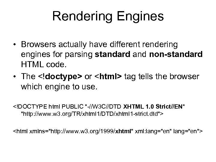Rendering Engines • Browsers actually have different rendering engines for parsing standard and non-standard