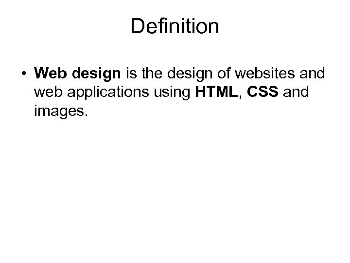 Definition • Web design is the design of websites and web applications using HTML,