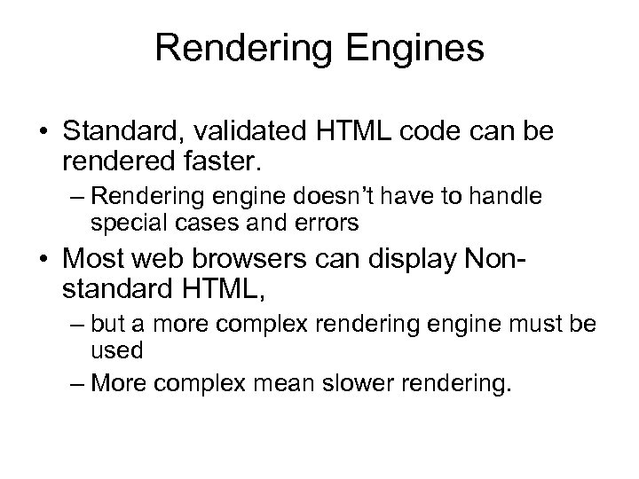 Rendering Engines • Standard, validated HTML code can be rendered faster. – Rendering engine