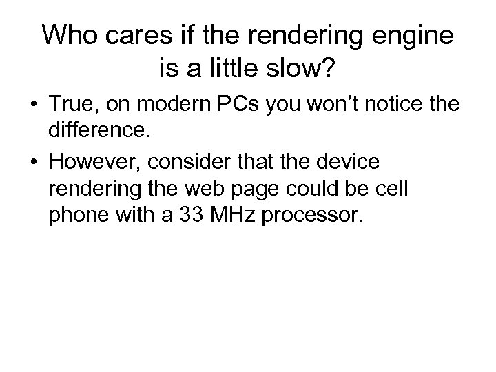 Who cares if the rendering engine is a little slow? • True, on modern