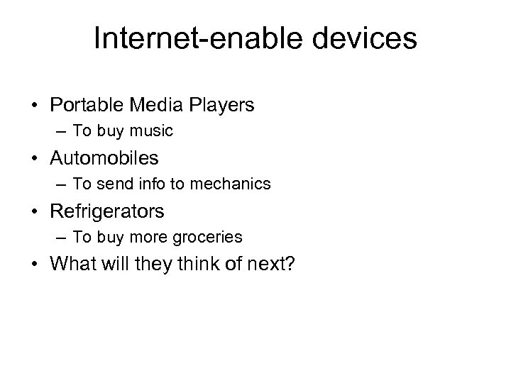 Internet-enable devices • Portable Media Players – To buy music • Automobiles – To