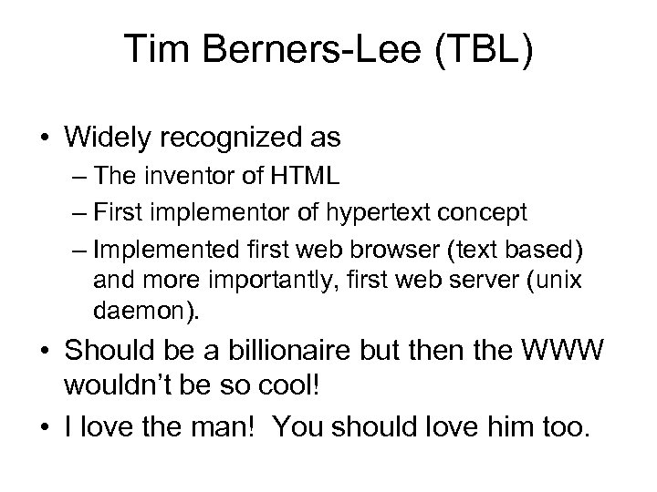 Tim Berners-Lee (TBL) • Widely recognized as – The inventor of HTML – First