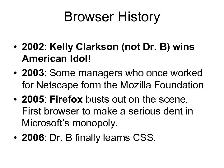Browser History • 2002: Kelly Clarkson (not Dr. B) wins American Idol! • 2003:
