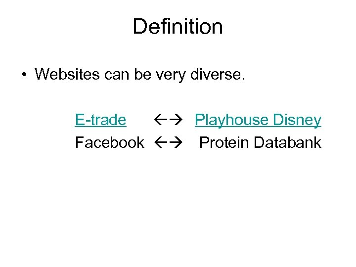 Definition • Websites can be very diverse. E-trade Playhouse Disney Facebook Protein Databank