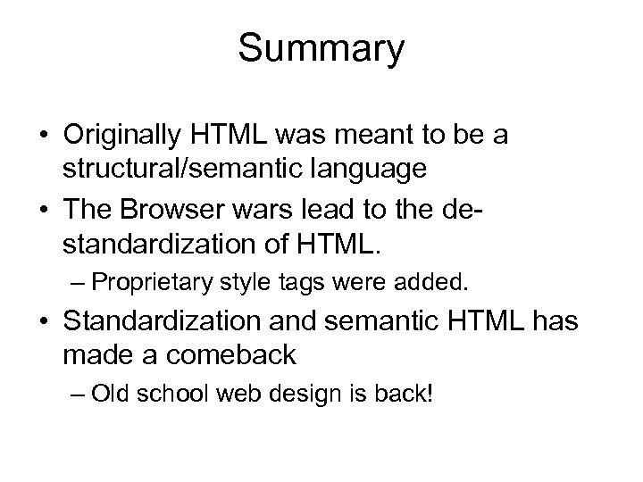 Summary • Originally HTML was meant to be a structural/semantic language • The Browser