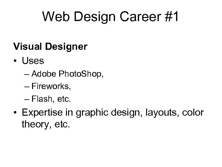 Web Design Career #1 Visual Designer • Uses – Adobe Photo. Shop, – Fireworks,