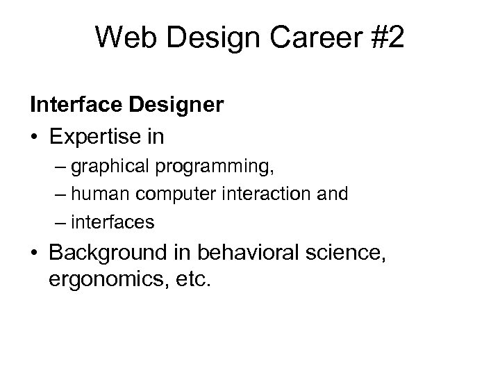 Web Design Career #2 Interface Designer • Expertise in – graphical programming, – human