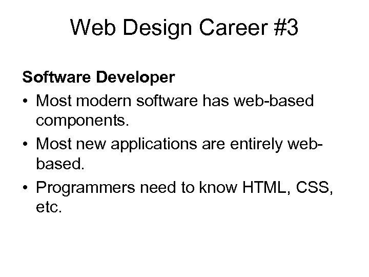 Web Design Career #3 Software Developer • Most modern software has web-based components. •