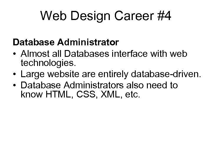 Web Design Career #4 Database Administrator • Almost all Databases interface with web technologies.
