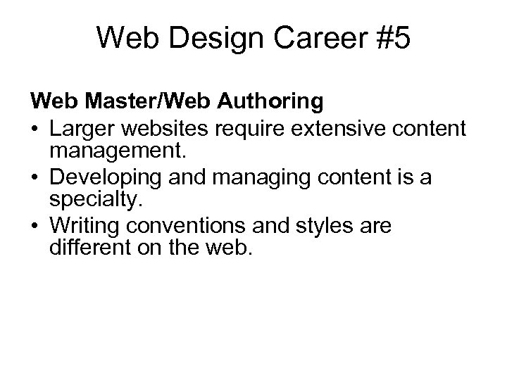 Web Design Career #5 Web Master/Web Authoring • Larger websites require extensive content management.