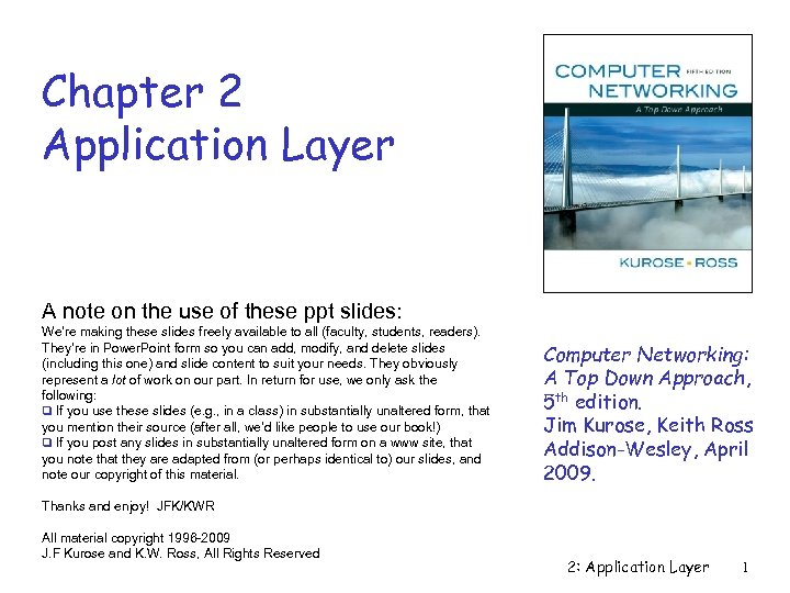 Chapter 2 Application Layer A note on the use of these ppt slides: We're