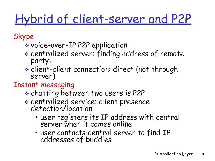 Hybrid of client-server and P 2 P Skype v voice-over-IP P 2 P application