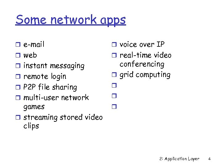 Some network apps r e-mail r voice over IP r web r real-time video