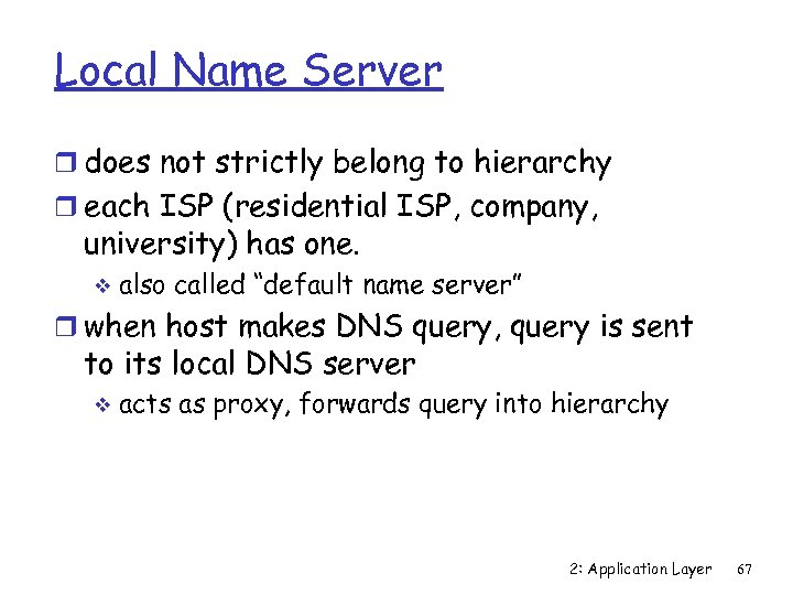 Local Name Server r does not strictly belong to hierarchy r each ISP (residential