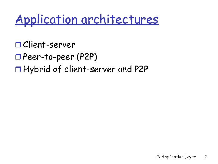Application architectures r Client-server r Peer-to-peer (P 2 P) r Hybrid of client-server and