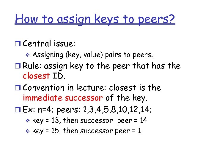 How to assign keys to peers? r Central issue: v Assigning (key, value) pairs