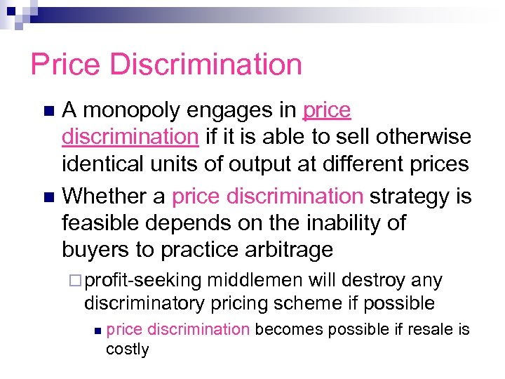 Price Discrimination A monopoly engages in price discrimination if it is able to sell
