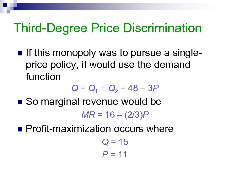 Third-Degree Price Discrimination n If this monopoly was to pursue a singleprice policy, it
