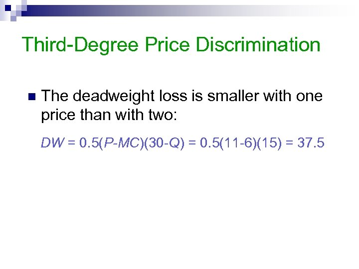 Third-Degree Price Discrimination n The deadweight loss is smaller with one price than with