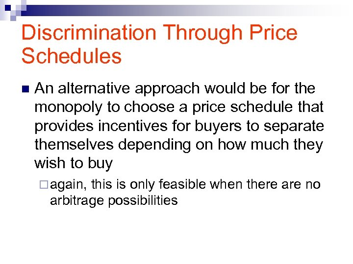 Discrimination Through Price Schedules n An alternative approach would be for the monopoly to