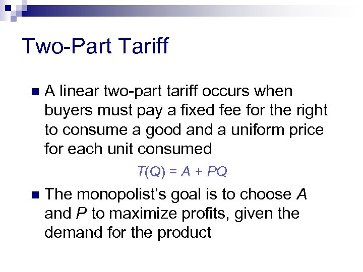 Two-Part Tariff n A linear two-part tariff occurs when buyers must pay a fixed