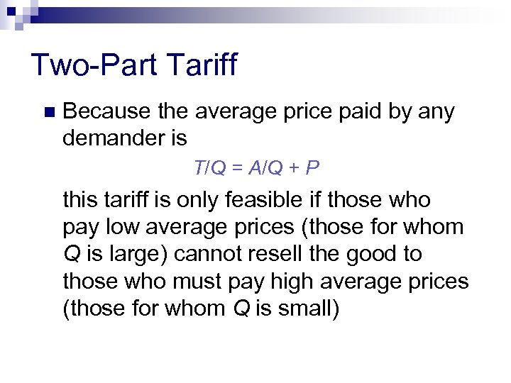 Two-Part Tariff n Because the average price paid by any demander is T/Q =