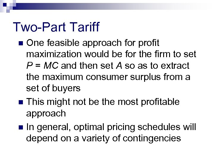 Two-Part Tariff One feasible approach for profit maximization would be for the firm to