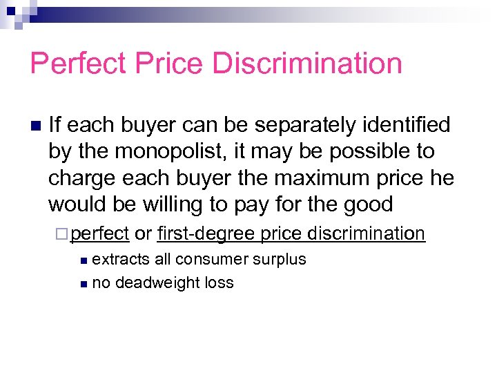 Perfect Price Discrimination n If each buyer can be separately identified by the monopolist,